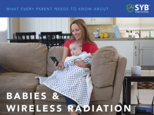 What Every Parent Needs to Know About Babies and Wireless Radiation