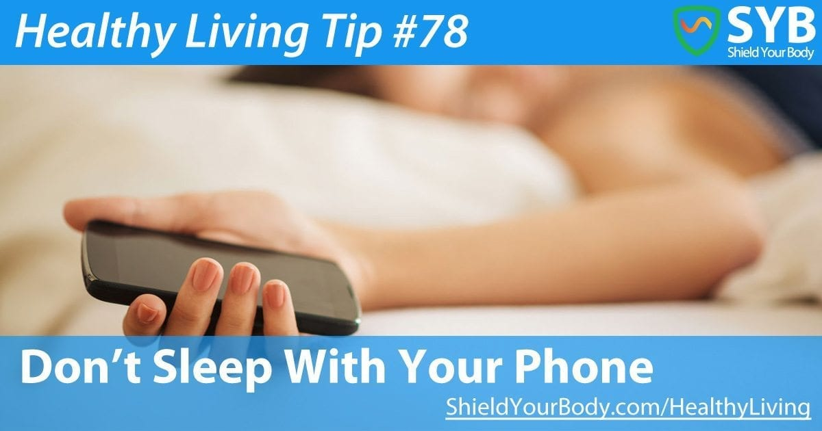 Healthy Living Tip #78: Don't Sleep With Your Phone