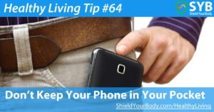 Healthy Living Tip #64: Don't Keep Your Phone in Your Pocket