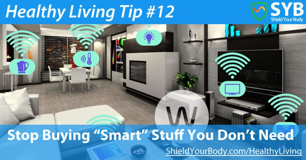 "Healthy Living Tip #12: Stop Buying ""Smart"" Stuff You Don't Need"