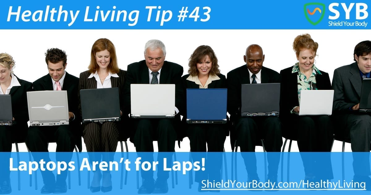 Healthy Living Tip #43 Laptops Aren't For Laps