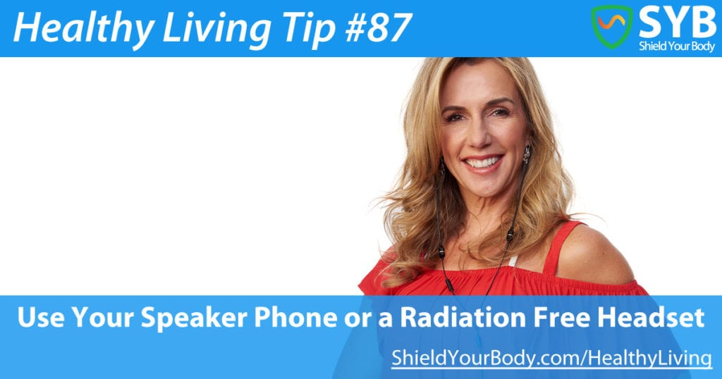 Healthy Living Tip #87: Use Your Speaker Phone or a Radiation Free Headset