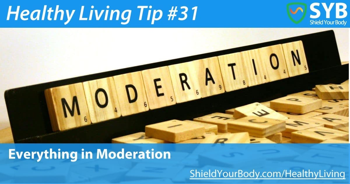 Healthy Living Tip #31: Everything In Moderation