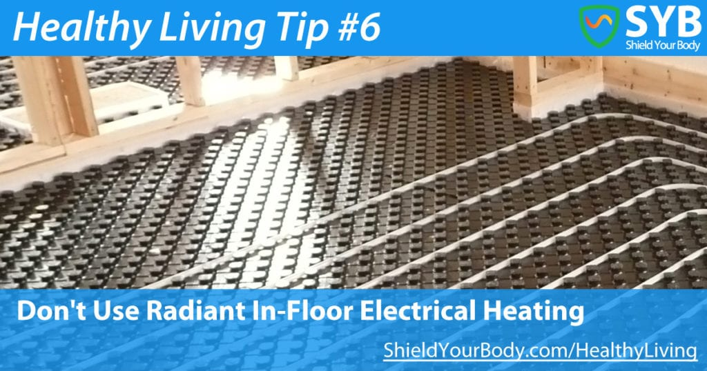 Healthy Living Tip #6: Don't Use Radiant In-Floor Electrical Heating