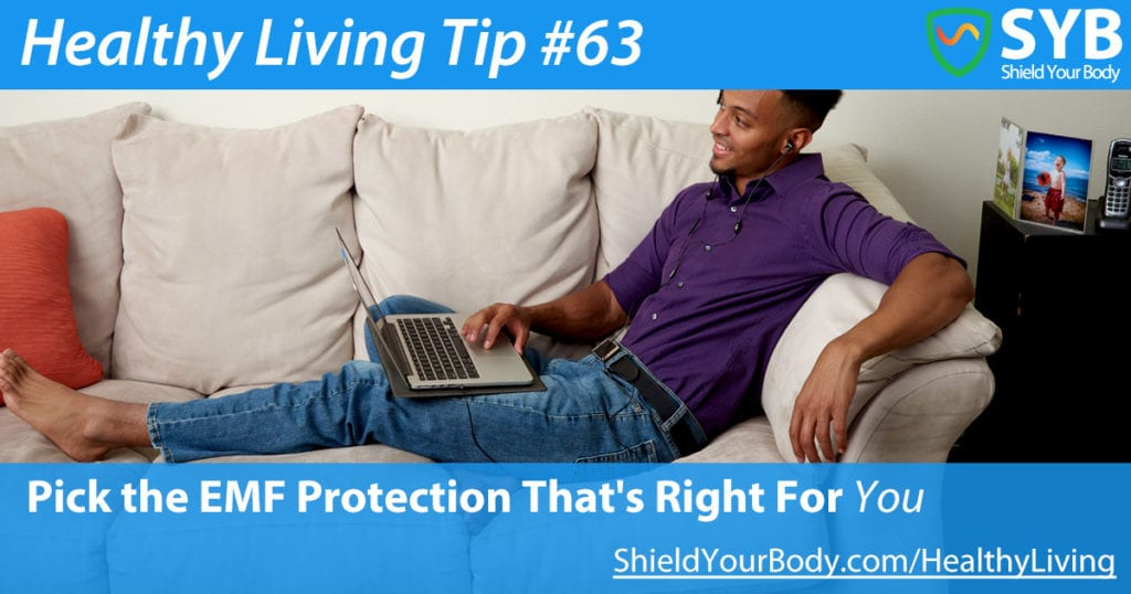 Healthy Living Tip #63: Pick the Electromagnetic Protection That's Right For You