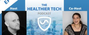The Purpose of the Healthier Tech Podcast with R Blank & Stephanie Warner: Ep001