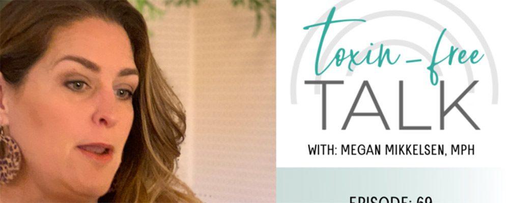 Toxin Free Talk with Megan Mikkelsen